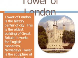 Tower of LondonTower of London is the history center of city. This is the oldest