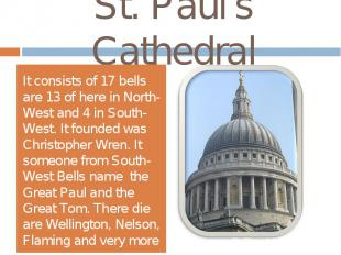 St. Paul's CathedralIt consists of 17 bells are 13 of here in North-West and 4 i