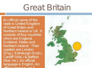 Great BritainAn official name of the state is United Kingdom of Great Britain an
