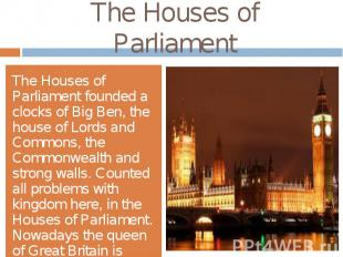 The Houses of ParliamentThe Houses of Parliament founded a clocks of Big Ben, th
