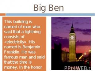Big BenThis building is named of man who said that a lightning consists of «elec