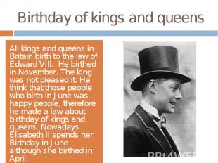 Birthday of kings and queensAll kings and queens in Britain birth to the law of