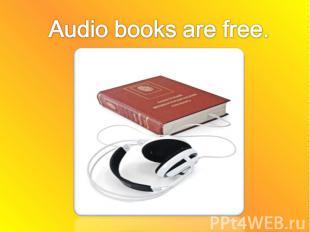 Audio books are free.