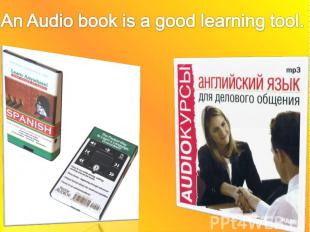 An Audio book is a good learning tool.