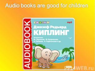 Audio books are good for children