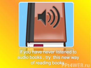 If you have never listened to audio books , try this new way of reading books.