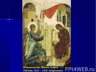 Благовещение. Икона Андрея Рублёва. 1427 – 1430. Андроников монастырь.
