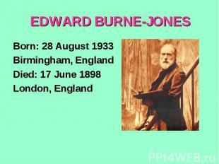 EDWARD BURNE-JONESBorn: 28 August 1933Birmingham, EnglandDied: 17 June 1898Londo