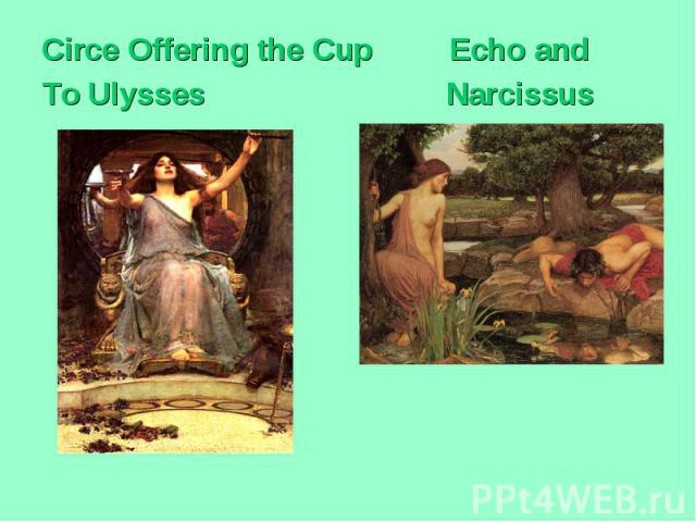 Circe Offering the Cup Echo and To Ulysses Narcissus