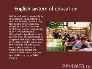 English system of education Full-time education is compulsory for all children a