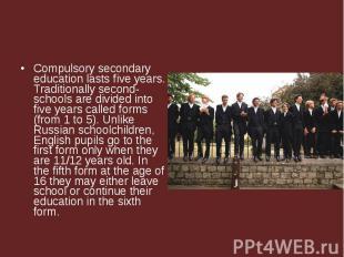 Compulsory secondary education lasts five years. Traditionally second-schools ar