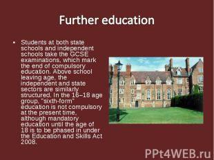 Further educationStudents at both state schools and independent schools take the