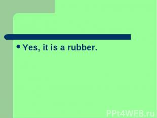 Yes, it is a rubber.