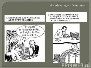 the advantages of computers 1. Computers let you access a lot of information 2.