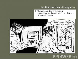 the disadvantages of computers1. Many people do not like using computers, and wo