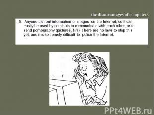 the disadvantages of computers55. Anyone can put information or images on the In