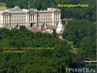 Buckingham PalaceBuckingham Palace is the Queen's official London residence.