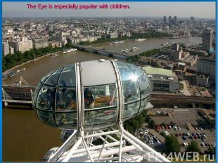 The Eye is especially popular with children.