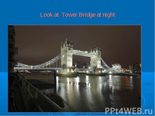 Look at Tower Bridge at night