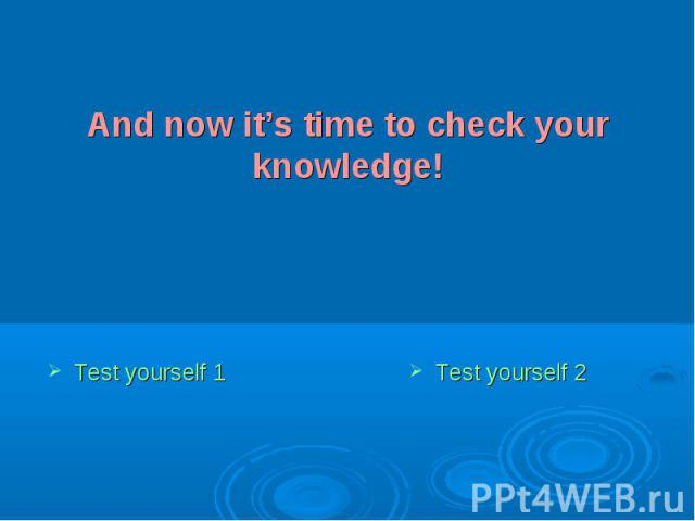 And now it's time to check your knowledge!Test yourself 1Test yourself 2