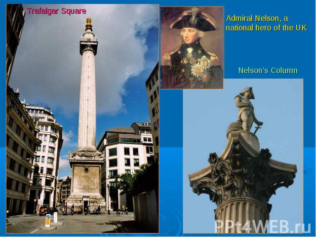 Trafalgar SquareAdmiral Nelson, a national hero of the UKNelson's Column