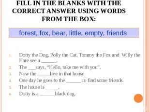 Fill in the blanks with the correct answer using words from the box:forest, fox,