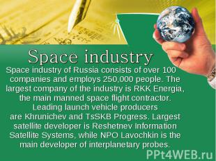 Space industrySpace industry of Russiaconsists of over 100 companies and employ