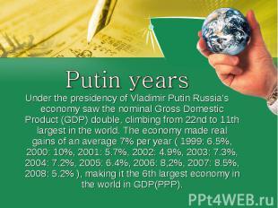 Putin yearsUnder the presidency ofVladimir PutinRussia's economy saw thenomin