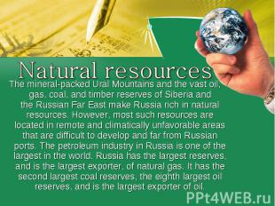 Natural resourcesThe mineral-packedUral Mountainsand the vast oil, gas, coal,