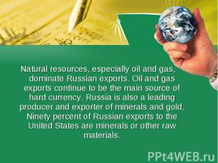 Natural resources, especially oil and gas, dominate Russian exports. Oil and gas