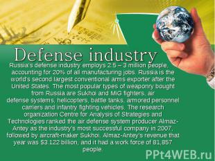 Defense industryRussia's defense industry employs 2.5– 3million people, accoun