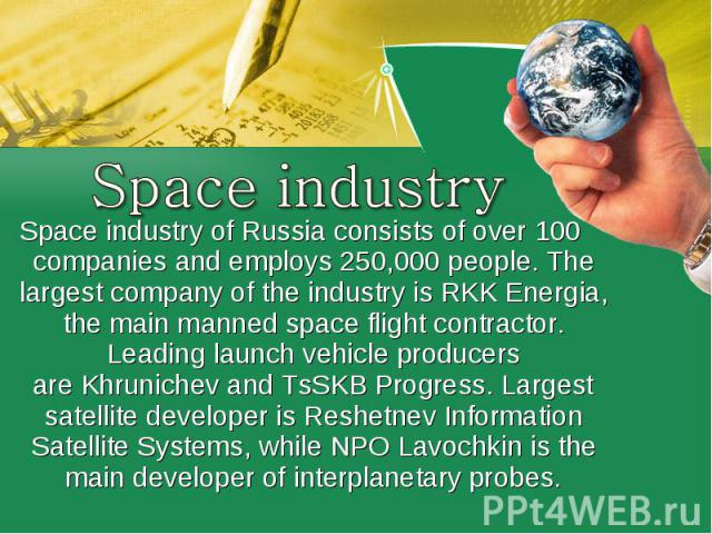 Space industrySpace industry of Russiaconsists of over 100 companies and employs 250,000 people.The largest company of the industry isRKK Energia, the main manned space flight contractor. Leading launch vehicle producers areKhrunichevandTsSKB …
