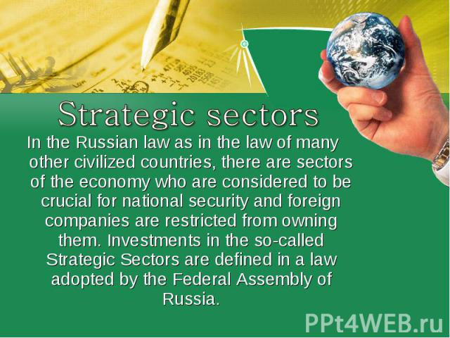 Strategic sectorsIn the Russian law as in the law of many other civilized countries, there are sectors of the economy who are considered to be crucial fornational securityand foreign companies are restricted from owning them. Investments in the so…