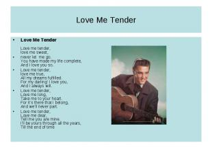 Love Me TenderLove Me TenderLove me tender, love me sweet,never let me go. You h