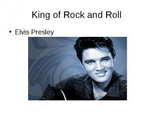 King of Rock and RollElvis Presley