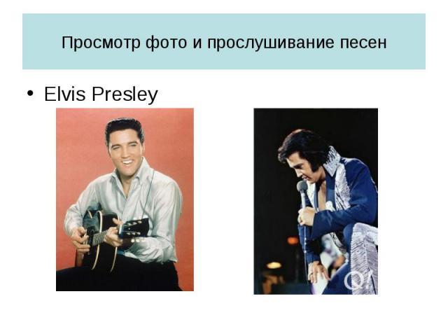 Просмотр фото и прослушивание песенElvis Presley