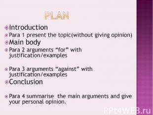 PlanIntroductionPara 1 present the topic(without giving opinion)Main bodyPara 2