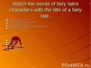 """Match the words of fairy tales characters with the title of a fairy tale.1.""""Litt"""