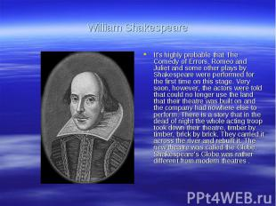 William ShakespeareIt's highly probable that The Comedy of Errors, Romeo and Jul