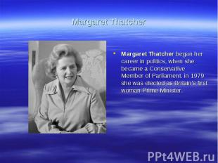 Margaret ThatcherMargaret Thatcher began her career in politics, when she became