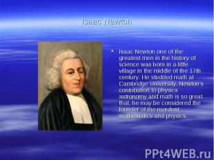 Isaac NewtonIsaac Newton one of the greatest men in the history of science was b