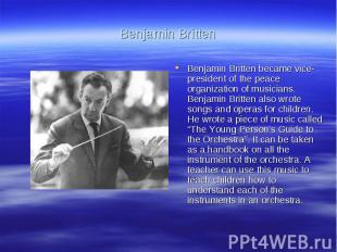 Benjamin BrittenBenjamin Britten became vice-president of the peace organization