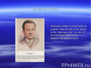 Benjamin BrittenBenjamin Britten's name was so popular that the title of an arti