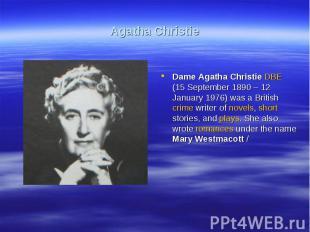 Agatha ChristieDame Agatha Christie DBE (15 September 1890 – 12 January 1976) wa