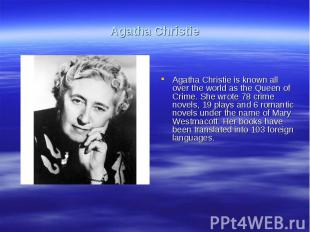 Agatha ChristieAgatha Christie is known all over the world as the Queen of Crime
