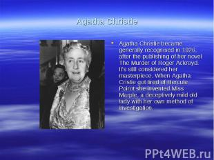 Agatha ChristieAgatha Christie became generally recognised in 1926, after the pu