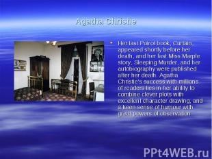 Agatha ChristieHer last Poirot book, Curtain, appeared shortly before her death,