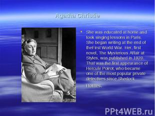 Agatha ChristieShe was educated at home and took singing lessons in Paris. She b