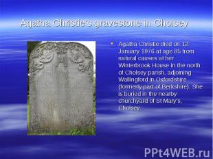 Agatha Christie's gravestone in CholseyAgatha Christie died on 12 January 1976 a