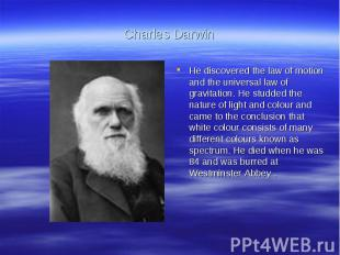 Charles DarwinHe discovered the law of motion and the universal law of gravitati